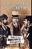 Al Polo Australe in velocipede: Romanzo di Avventura di Emilio Salgari + Piccola biografia