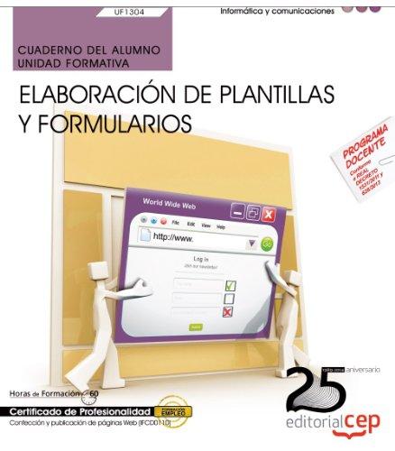 Cuaderno del alumno. Elaboración de plantillas y formularios (UF1304/MF0950_2). Certificados de profesionalidad. Confección y publicación de páginas Web (IFCD0110)