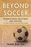 Beyond Soccer: International Relations and Politics as Seen through the Beautiful Game (English Edition)