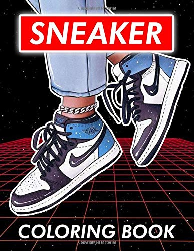 Sneaker Coloring Book: If You Love Our Air Jordan Coloring Book You Are Going To Really Love This Sneakerhead Coloring Book.