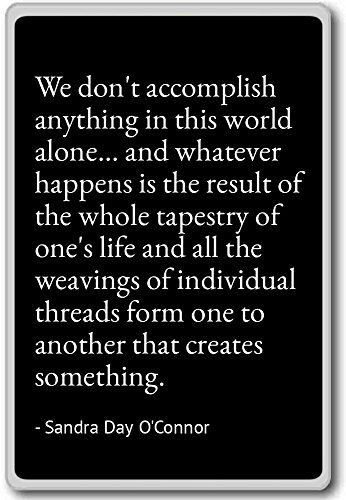 We don't accomplish anything in this wo... - Sandra Day O'Connor quotes fridge magnet, Black