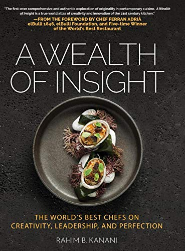 A WEALTH OF INSIGHT: The World's Best Chefs on Creativity, Leadership and Perfection