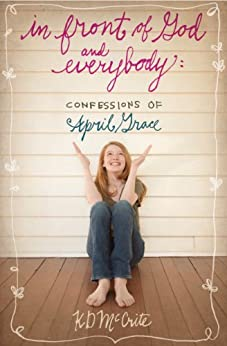 In Front of God and Everybody (The Confessions of April Grace Book 1) by [KD McCrite]