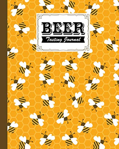 Beer Tasting Journal: Bee Cover Beer Tasting Journal, A Beer Lovers Journal For Beer, Logbook Of Reviews And Evaluations Of Beer Brews, Inspiration for a Gift, 120 Pages, Size 8' x 10'