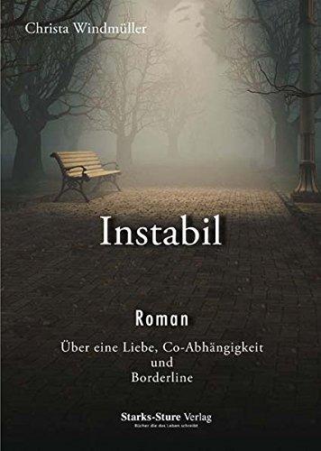 Instabil: Roman. Über eine Liebe, Co-Abhängigkeit und Borderline