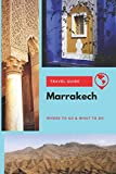Marrakech Travel Guide: Where to Go & What to Do - Griffiths, Michael