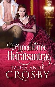 Ein unerhörter Heiratsantrag (German Edition) by [Tanya Anne Crosby, Christina Löw]