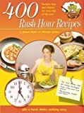 400 Rush Hour Recipes: Recipes, Tips And Wisdom For Every Day Of The Year! (Rush Hour Cook)