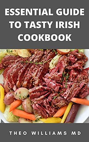 ESSENTIAL GUIDE TO TASTY IRISH COOKBOOK: All You Need To Know About Irish Cuisine, Nutritional And Various Delicious Recipes (English Edition)