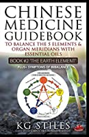 Chinese Medicine Guidebook Essential Oils to Balance the Earth Element & Organ Meridians