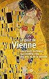 Le goût de Vienne - Les grands écrivains racontent la ville des arts et de la pensée