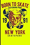 Born To Skate Skateboard Pride 1991 New York Skatepark: Skateboard Notebook For Flip Trick Freestyle Or Just Skating: 5 (Skateboarding)