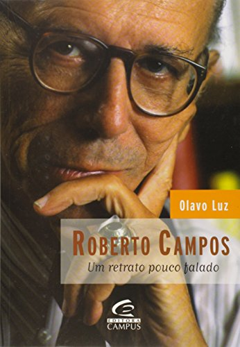 Roberto Campos. Um Retrato Pouco Falado