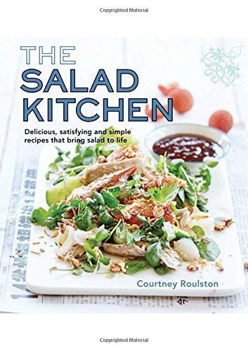 The Salad Kitchen: Delicious, Satisfying and Simple Recipes That Bring Salad to Life
