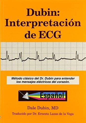 Dubin: Interpretacion de ECG: Metodo Clasico del Dr. Dubin Para Entender los Mensajes Electricos del