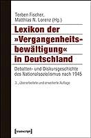 Lexikon der »Vergangenheitsbewaeltigung« in Deutschland: Debatten- und Diskursgeschichte des Nationalsozialismus nach 1945
