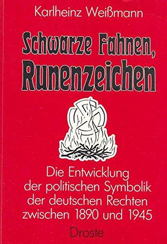 Schwarze Fahnen, Runenzeichen. Die Entwicklung der politischen Symbolik der deutschen Rechten zwischen 1890 und 1945.