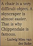 'Una silla es un objeto muy difícil. Un... 'cita por Ludwig Mies van der Rohe, grabada con láser en placa de madera–tamaño: 8' x10'