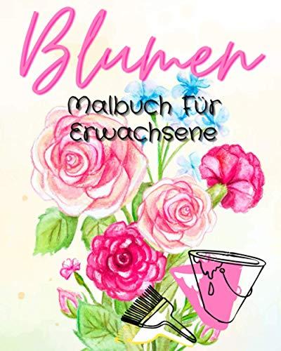 Blumen Malbuch Für Erwachsene: Hochwertiges Detailliertes Ausmalbuch Mit Blumen Und Pflanzen - Für Entspannung Und Stressabbau
