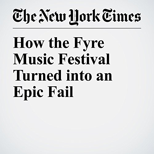 How the Fyre Music Festival Turned into an Epic Fail copertina