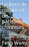 Le livre de cuisine et de pâtisserie chinoises: Le goût exotique d'une alimentation saine. Pour les débutants et les avancés et pour tous les régimes.