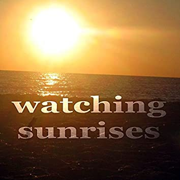 Watching Sunrises