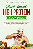 Plant-based High Protein Cookbook: Nutrition Guide to Build Muscle, Weight Loss & Transform your body. The Power of Vegan Diet Meal Plan. 100+ Healthy delicious Recipes to Boost Energy with Foods