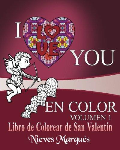 I Love you en Color.: Libro de Colorear de San Valentin.: Volume 1