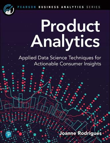 Compare Textbook Prices for Product Analytics: Applied Data Science Techniques for Actionable Consumer Insights Addison-Wesley Data & Analytics Series 1 Edition ISBN 9780135258521 by Rodrigues-Craig, Joanne