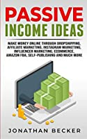 Passive Income Ideas: Make Money Online Through Dropshipping, Affiliate Marketing, Instagram Marketing, Influencer Marketing, Ecommerce, Amazon FBA, Self-Publishing, And Much More