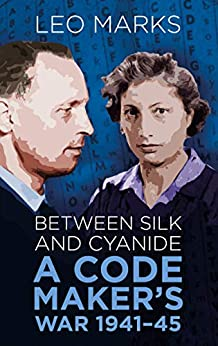 Between Silk and Cyanide: A Code Maker's War 1941-45 by [Leo Marks]