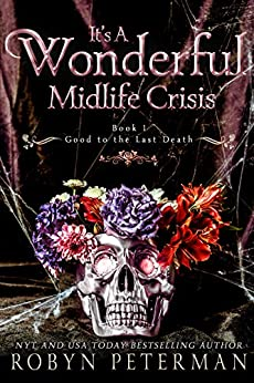 It's A Wonderful Midlife Crisis : A Paranormal Women's Fiction Novel: Good To The Last Death Book One by [Robyn Peterman]