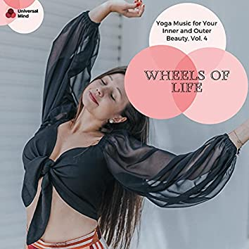 Wheels Of Life - Yoga Music For Your Inner And Outer Beauty, Vol. 4