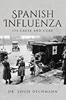 Spanish Influenza Its Cause and Cure
