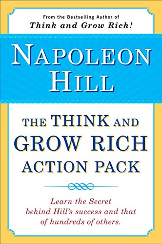 The Think and Grow Rich Action Pack: Learn the Secret Behind Hill's Success and That of Hundreds of Others (Think and Grow Rich Series)