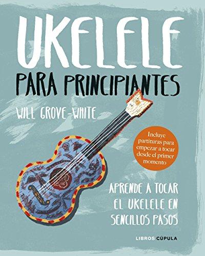 Ukelele para principiantes: Aprende a tocar el ukelele en sencillos pasos (Hobbies)