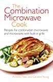 The Combination Microwave Cook: Recipes for...