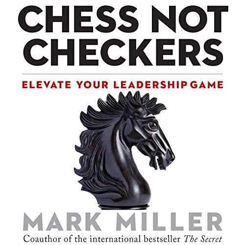 Chess Not Checkers     Elevate Your Leadership Game              Written by:                                                                                                                                 Mark Miller                               Narrated by:                                                                                                                                 Joe Bronzi                      Length: 2 hrs and 22 mins     3 ratings     Overall 4.3