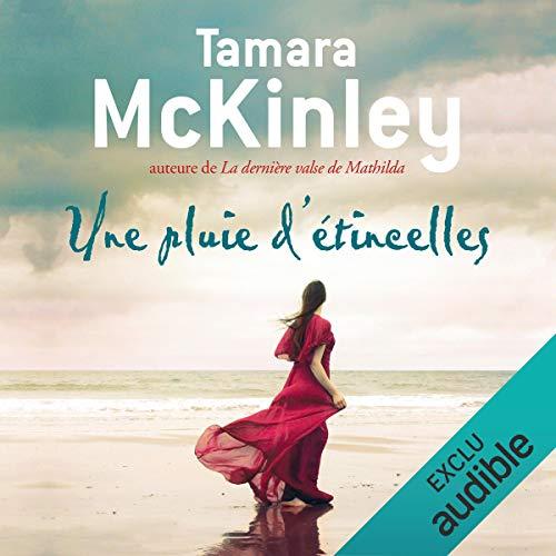 Une pluie d'étincelles                   De :                                                                                                                                 Tamara McKinley                               Lu par :                                                                                                                                 Caroline Breton                      Durée : 10 h et 43 min     21 notations     Global 4,2