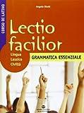 Lectio facilior. Lingua lessico civiltà. Grammatica essenziale. Per i Licei e gli Ist. magistrali: 1