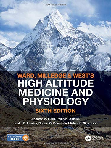 Compare Textbook Prices for Ward, Milledge and West's High Altitude Medicine and Physiology 6 Edition ISBN 9780367001353 by Luks, Andrew M,Ainslie, Philip N,Lawley, Justin S,Roach, Robert C,Simonson, Tatum S