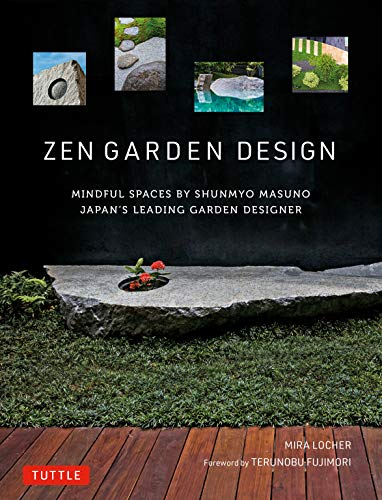 Compare Textbook Prices for Zen Garden Design: Mindful Spaces by Shunmyo Masuno - Japan's Leading Garden Designer  ISBN 9784805315880 by Locher, Mira,Masuno, Shunmyo,Fujimori, Terunobu