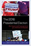 The 2016 Presidential Election: The Causes and Consequences of a Political Earthquake (Voting, Elections, and the Political Process) (English Edition)