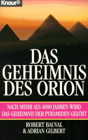 Das Geheimnis des Orion: Nach mehr als 4000 Jahren wird das Geheimnis der Pyramiden gelöst (Knaur Taschenbücher. Nachschlagewerke)