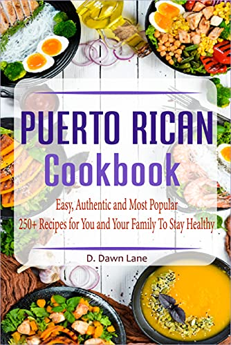 Puerto Rican Cookbook : Easy, Authentic and Most Popular 250+ Recipes for You and Your Family To Stay Healthy (English Edition)