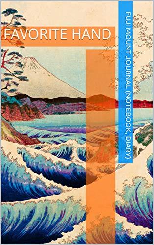 Fuji Mount Journal (Notebook, Diary): FAVORITE HAND (japanese screen) (English Edition)