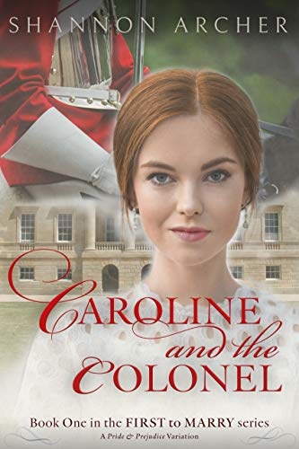 Caroline and the Colonel: The First to Marry Series, A Pride & Prejudice Variation by [Shannon Archer]
