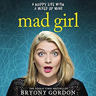 Mad Girl                   By:                                                                                                                                 Bryony Gordon                               Narrated by:                                                                                                                                 Bryony Gordon                      Length: 6 hrs and 29 mins     362 ratings     Overall 4.7