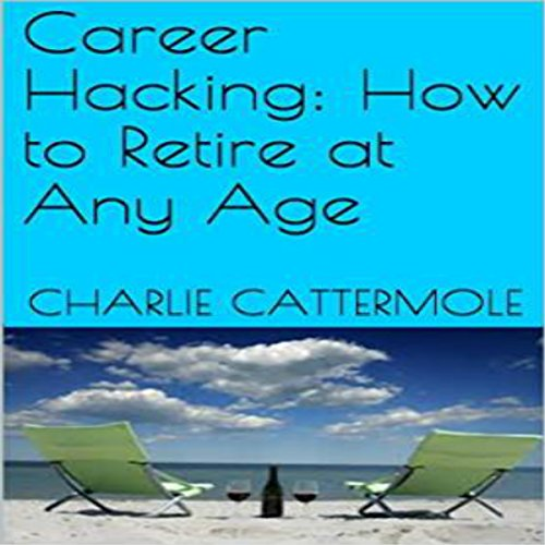 Career Hacking: How to Retire at Any Age audiobook cover art