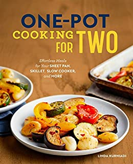 One-Pot Cooking for Two: Effortless Meals for Your Sheet Pan, Skillet, Slow Cooker, and More by [Linda  Kurniadi]